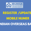 steps to Register or Update Mobile number in Indian Overseas Bank