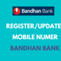 Register or Change Mobile Number in Bandhan Bank