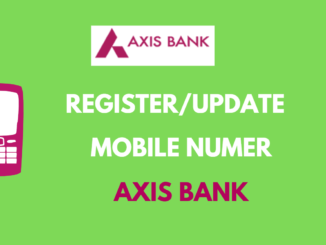 Register/Change Mobile Number in Axis Bank