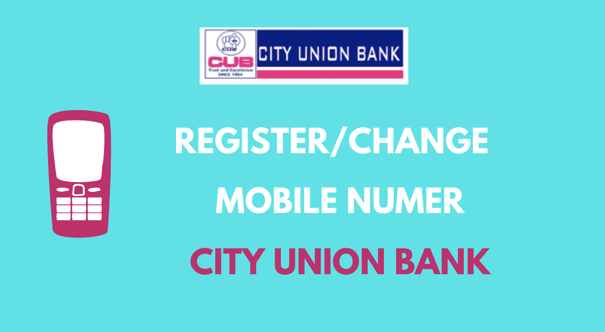 Register or Change Mobile Number in City Union Bank